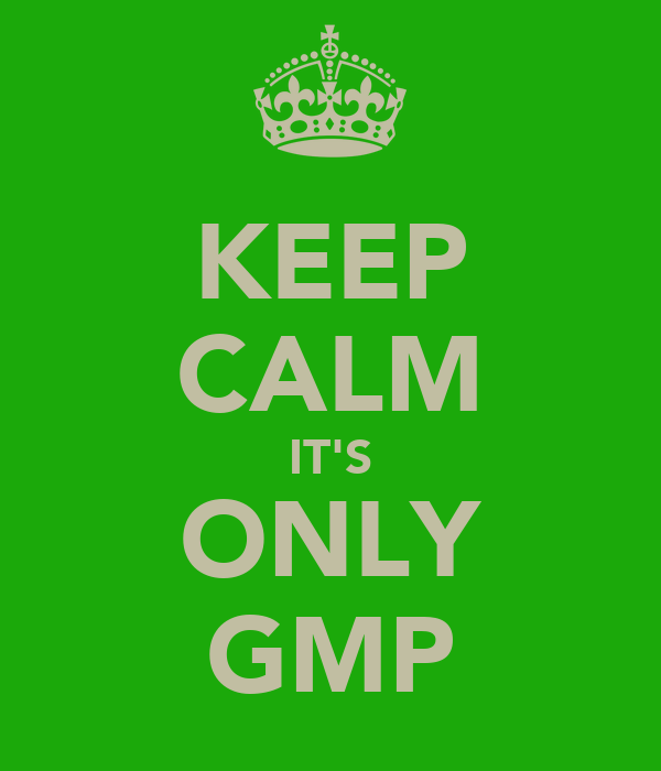 KEEP CALM IT'S ONLY GMP