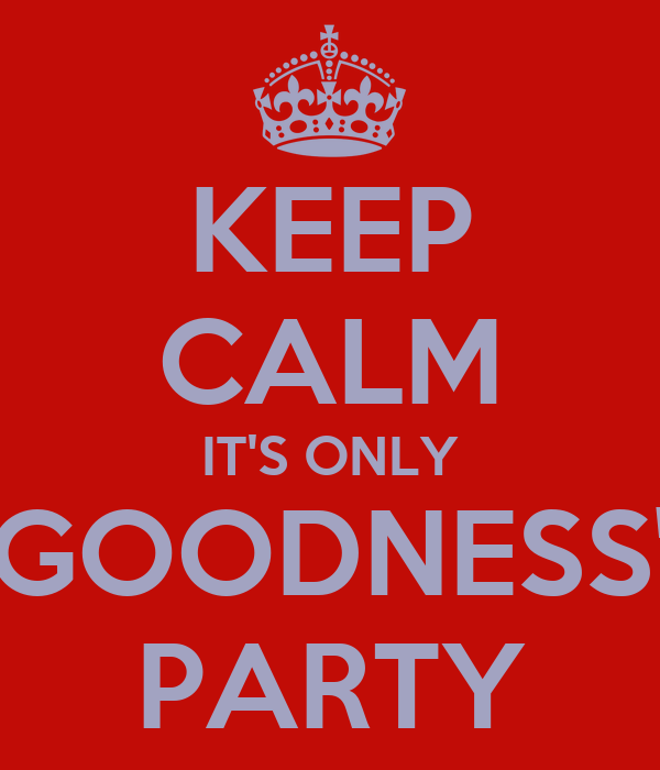 KEEP CALM IT'S ONLY GOODNESS' PARTY