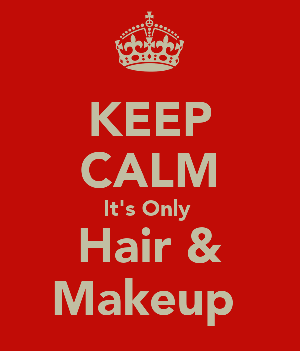 KEEP CALM It's Only  Hair & Makeup