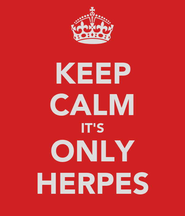 KEEP CALM IT'S ONLY HERPES