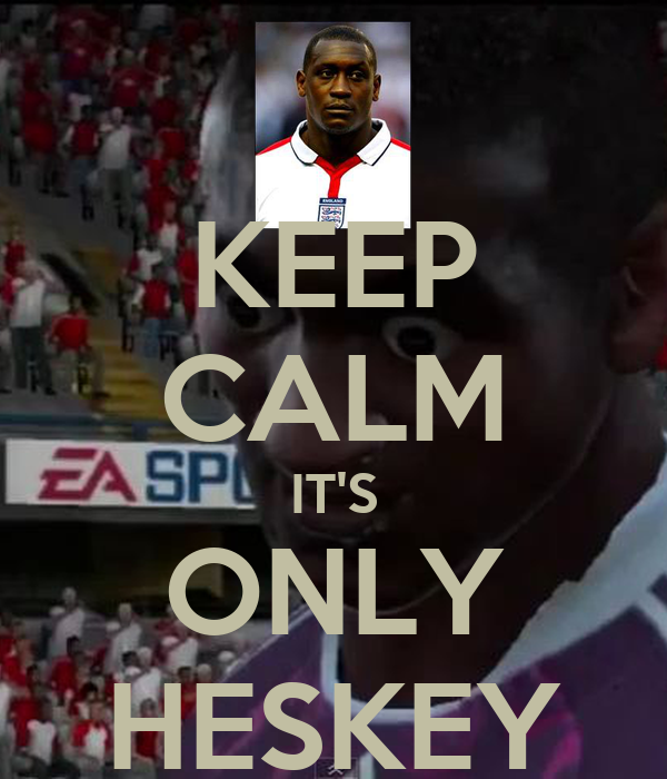 KEEP CALM IT'S ONLY HESKEY
