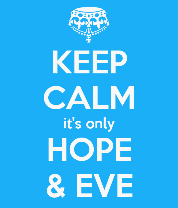 KEEP CALM it's only HOPE & EVE
