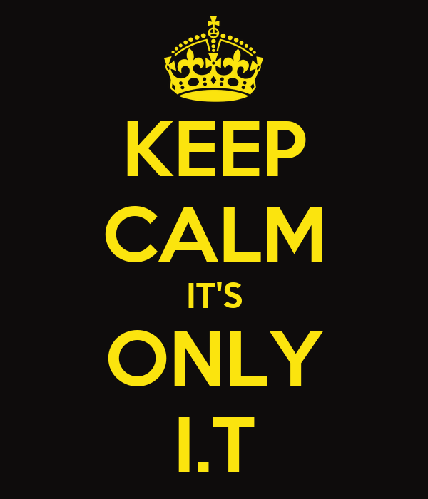 KEEP CALM IT'S ONLY I.T