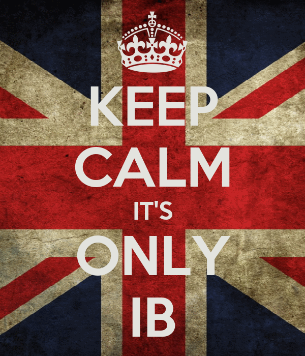 KEEP CALM IT'S ONLY IB