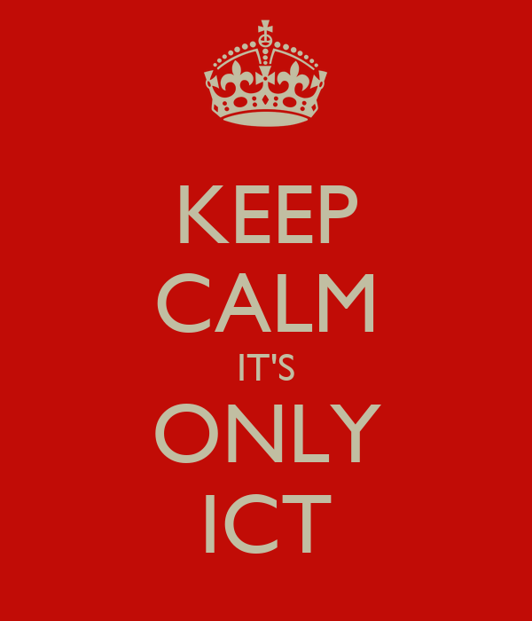 KEEP CALM IT'S ONLY ICT