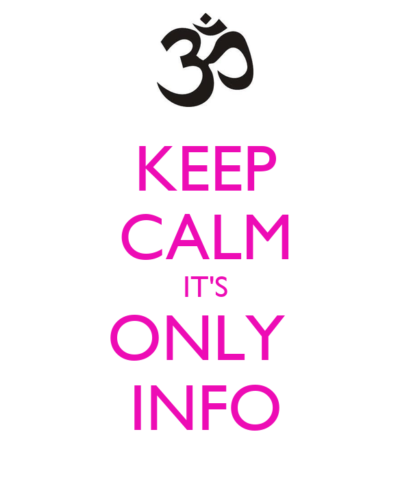 KEEP CALM IT'S ONLY  INFO