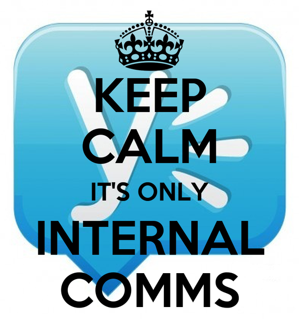 KEEP CALM IT'S ONLY INTERNAL COMMS