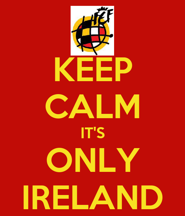 KEEP CALM IT'S ONLY IRELAND