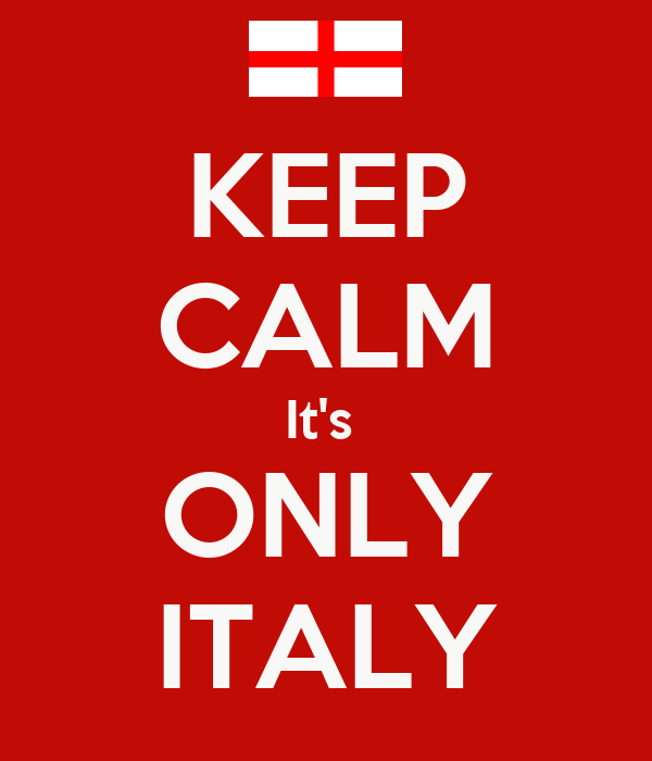 KEEP CALM It's  ONLY ITALY
