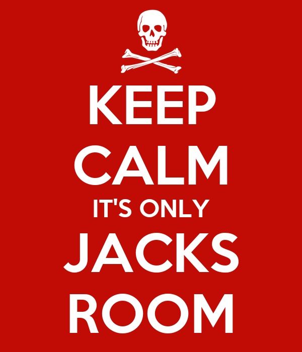 KEEP CALM IT'S ONLY JACKS ROOM