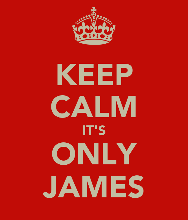KEEP CALM IT'S ONLY JAMES