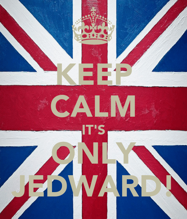 KEEP CALM IT'S ONLY JEDWARD!