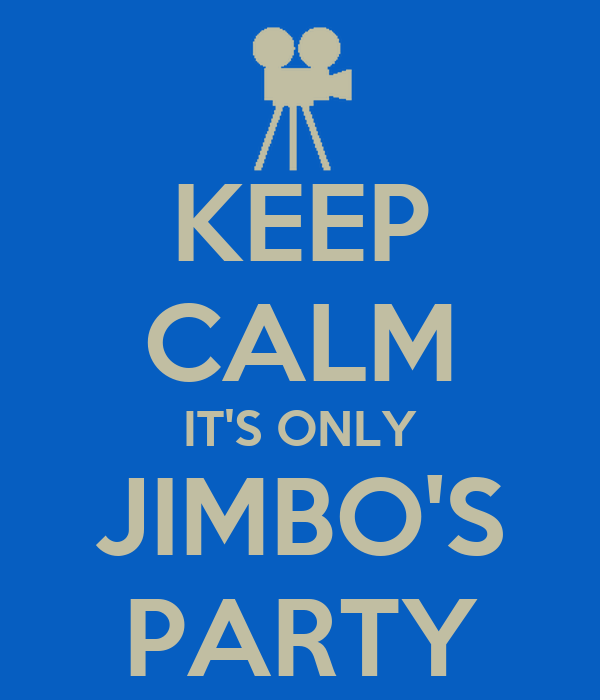 KEEP CALM IT'S ONLY JIMBO'S PARTY