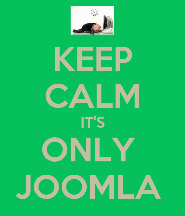 KEEP CALM IT'S ONLY  JOOMLA