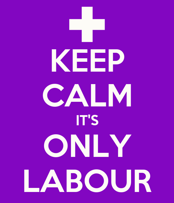 KEEP CALM IT'S ONLY LABOUR