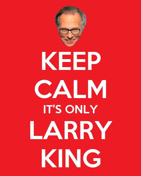 KEEP CALM IT'S ONLY LARRY KING