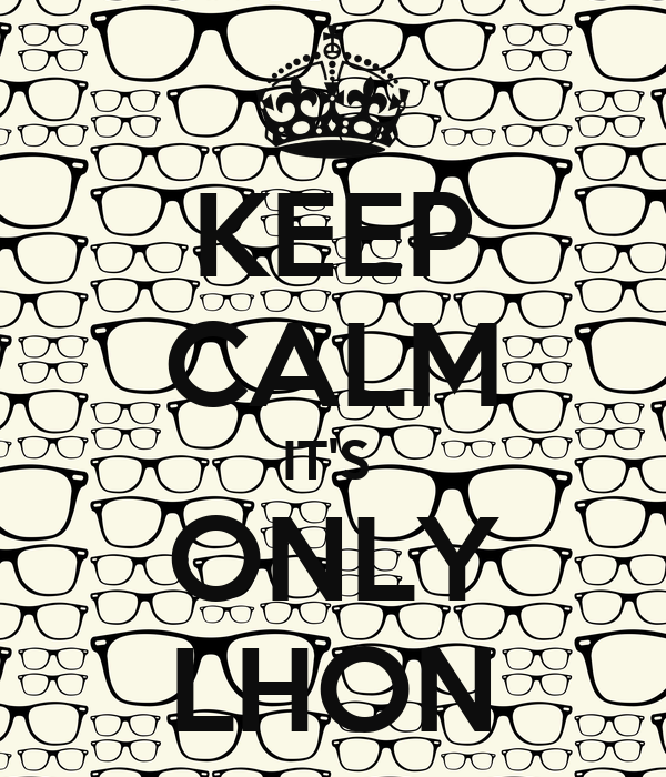 KEEP CALM IT'S  ONLY LHON