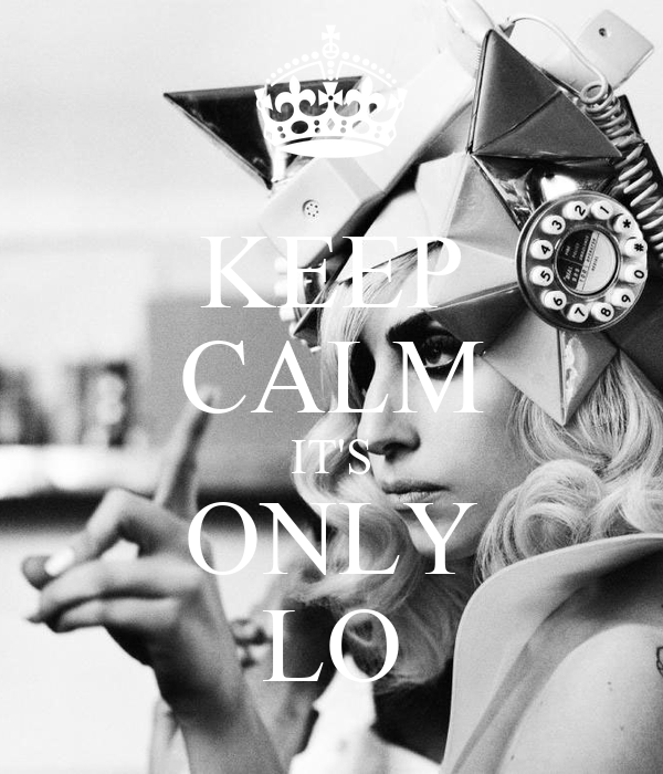 KEEP CALM IT'S ONLY LO