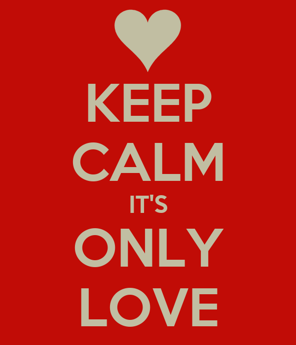 KEEP CALM IT'S ONLY LOVE