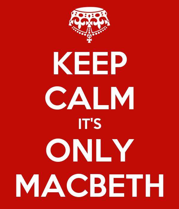 KEEP CALM IT'S ONLY MACBETH