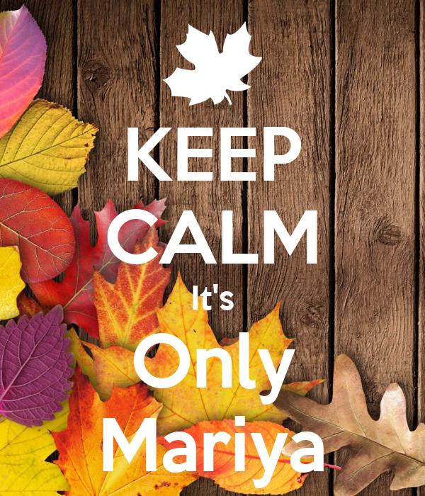 KEEP CALM It's Only Mariya