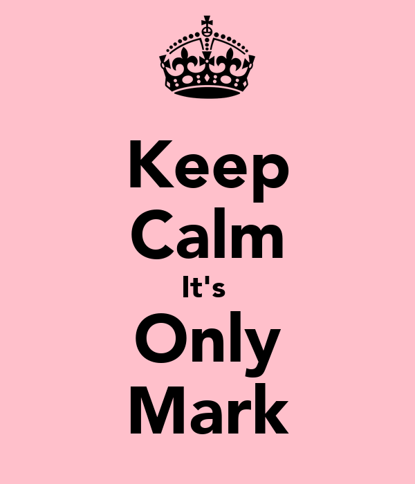 Keep Calm It's  Only Mark