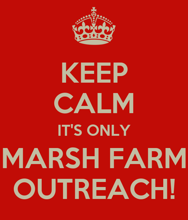 KEEP CALM IT'S ONLY MARSH FARM OUTREACH!