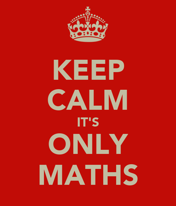 KEEP CALM IT'S ONLY MATHS