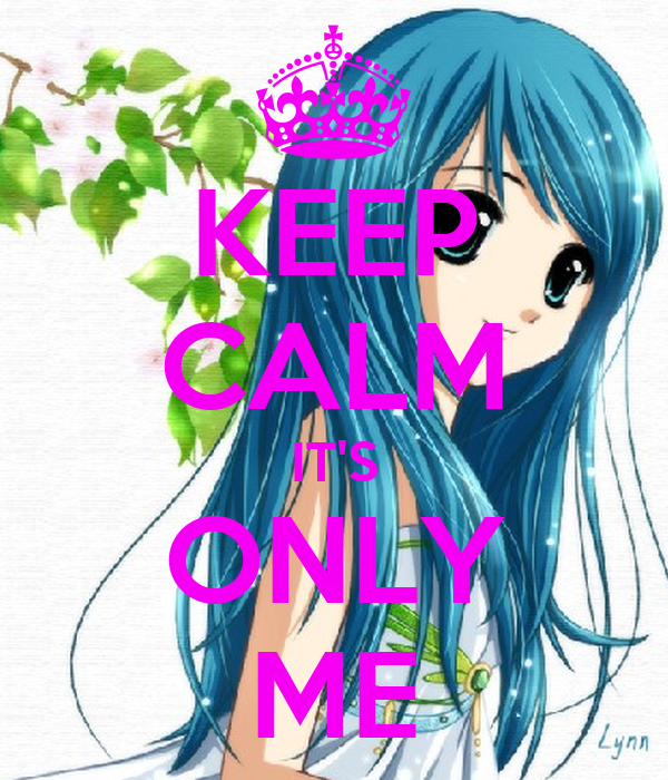 KEEP CALM IT'S ONLY ME