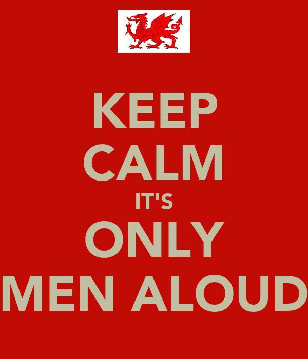 KEEP CALM IT'S ONLY MEN ALOUD