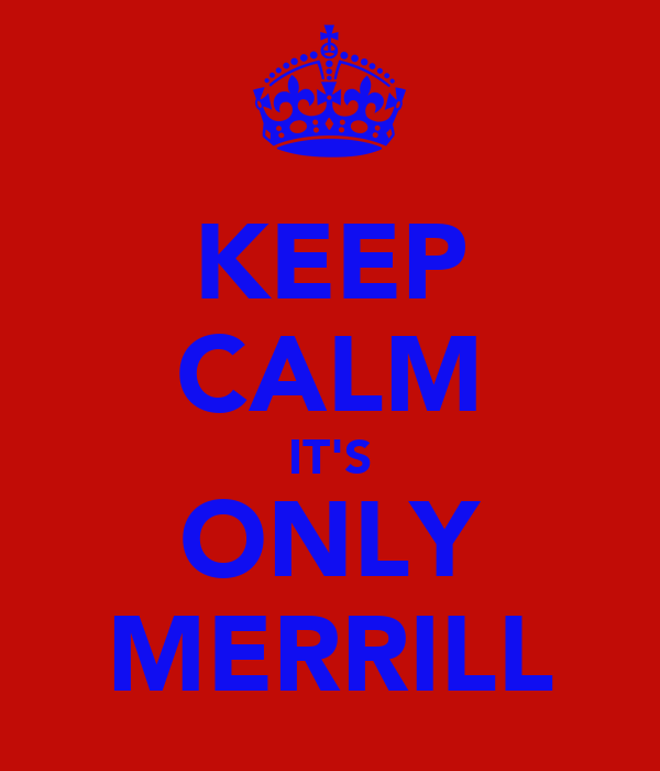 KEEP CALM IT'S ONLY MERRILL