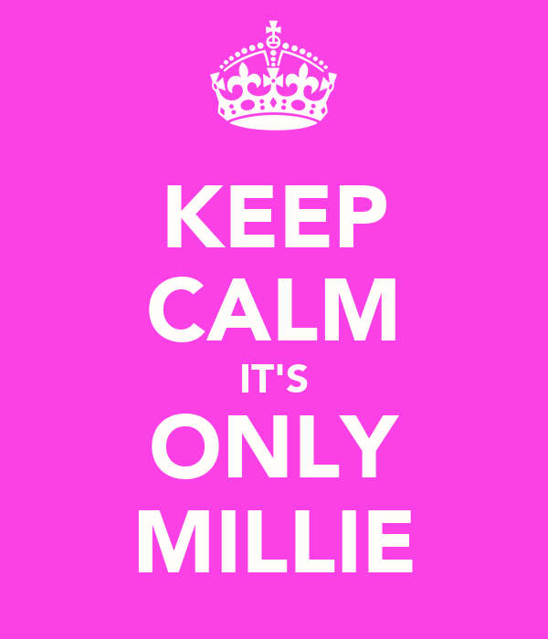 KEEP CALM IT'S ONLY MILLIE