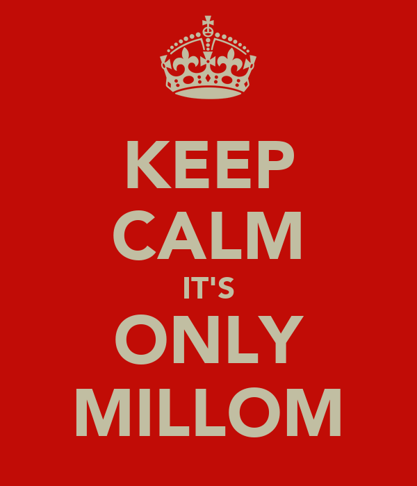 KEEP CALM IT'S ONLY MILLOM