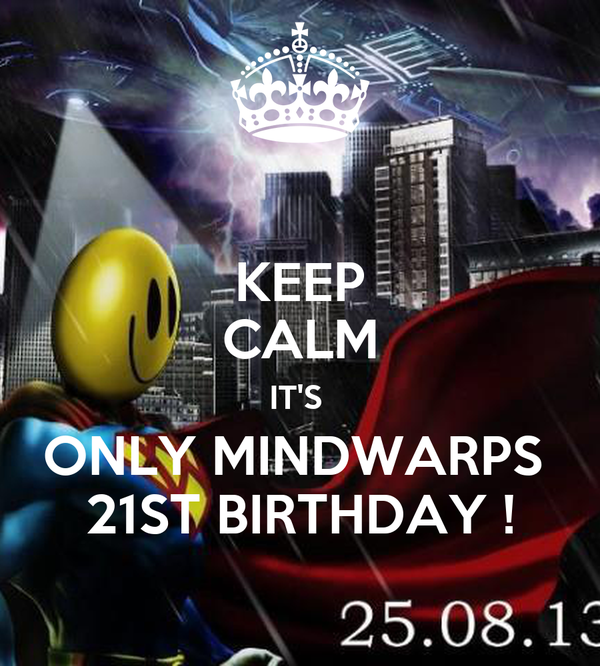 KEEP CALM IT'S  ONLY MINDWARPS  21ST BIRTHDAY !