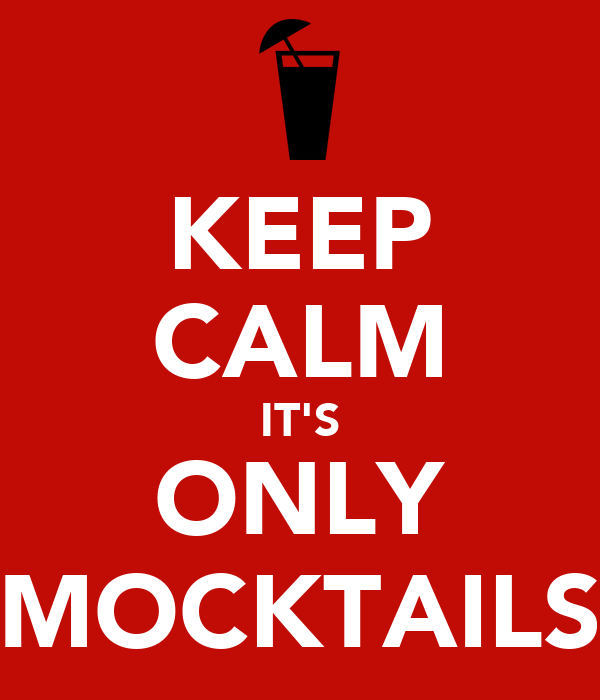KEEP CALM IT'S ONLY MOCKTAILS