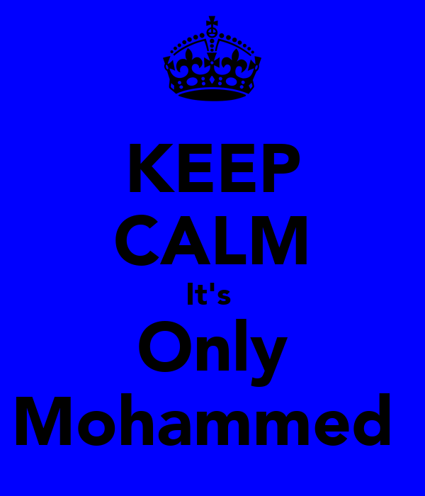 KEEP CALM It's  Only Mohammed