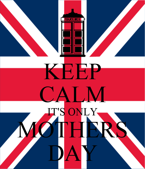 KEEP CALM IT'S ONLY MOTHERS DAY