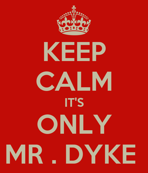 KEEP CALM IT'S ONLY MR . DYKE