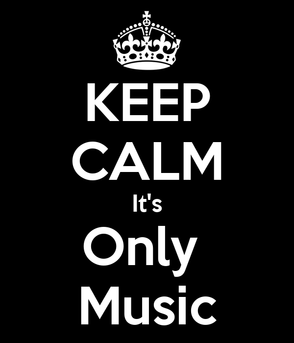 KEEP CALM It's Only  Music