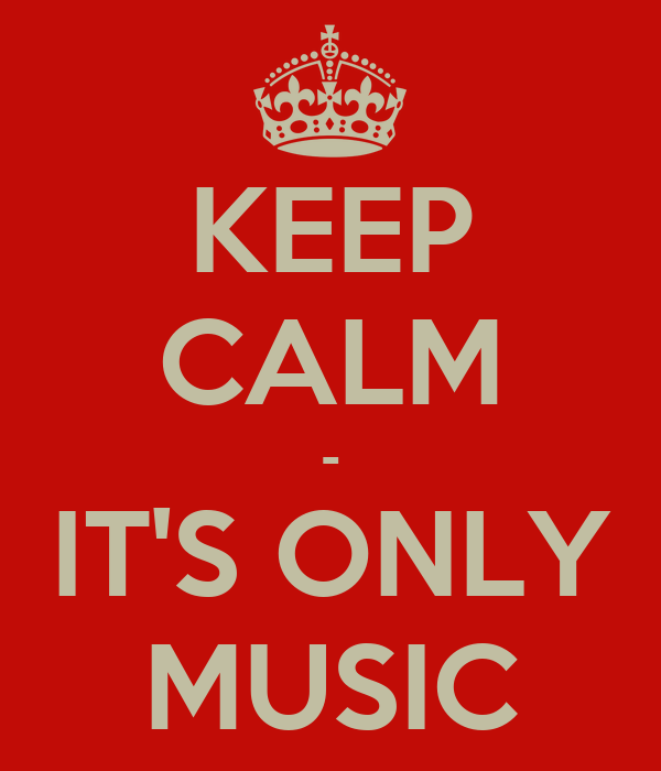KEEP CALM - IT'S ONLY MUSIC