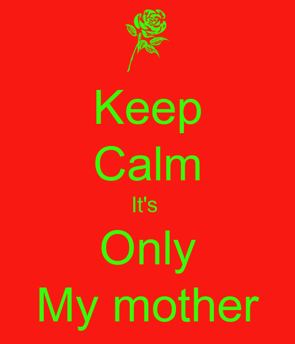 Keep Calm It's  Only My mother