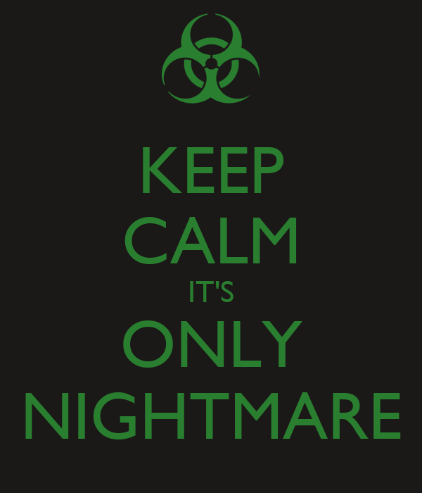 KEEP CALM IT'S ONLY NIGHTMARE