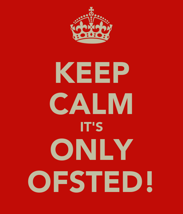 KEEP CALM IT'S ONLY OFSTED!