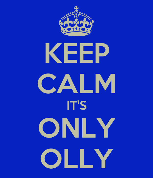 KEEP CALM IT'S ONLY OLLY