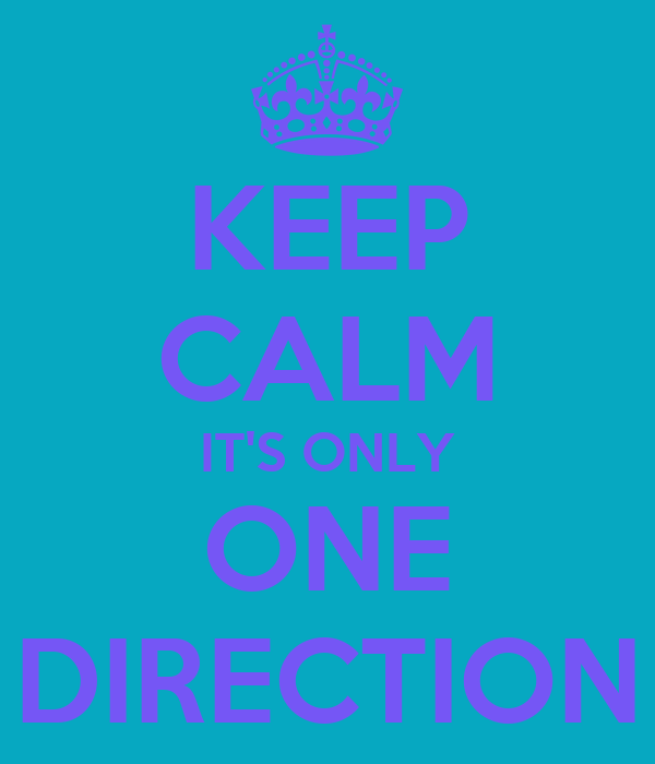KEEP CALM IT'S ONLY ONE DIRECTION