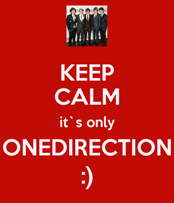 KEEP CALM it`s only ONEDIRECTION :)