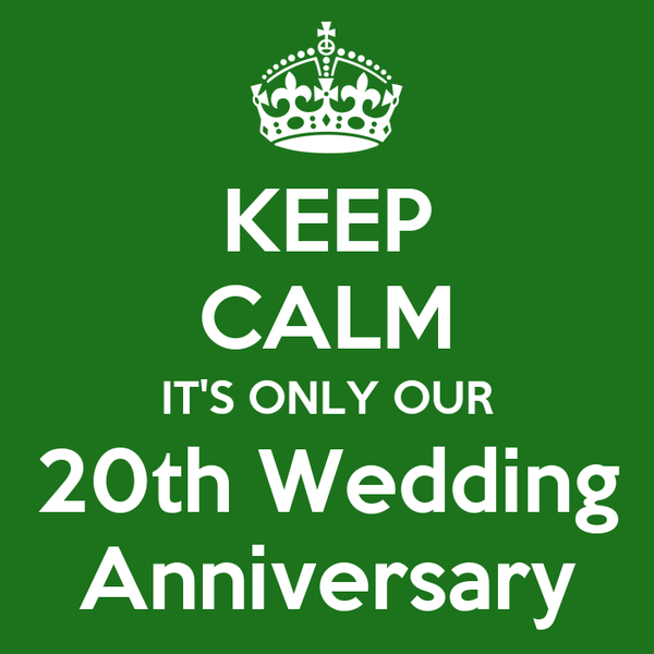 KEEP CALM IT'S ONLY OUR 20th Wedding Anniversary