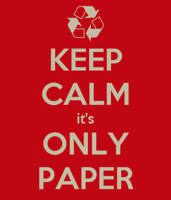 KEEP CALM it's ONLY PAPER