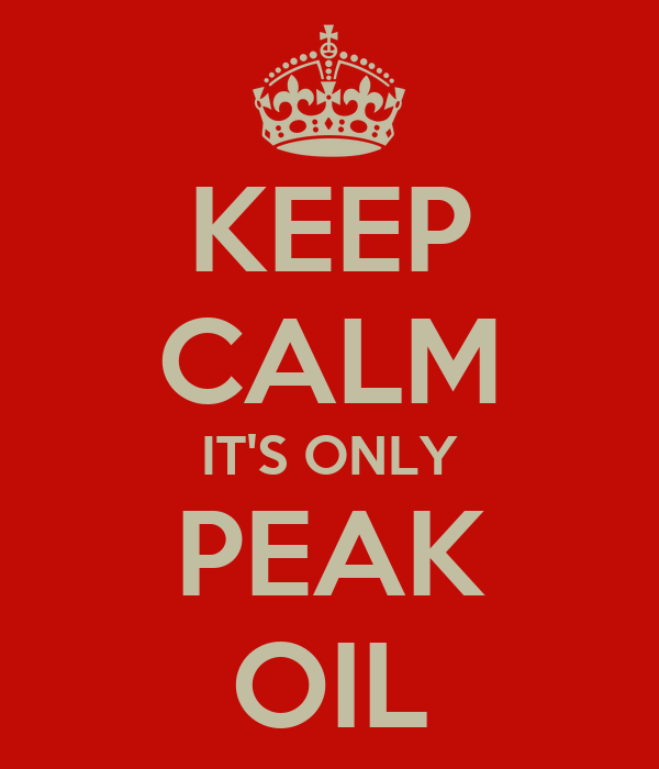 KEEP CALM IT'S ONLY PEAK OIL