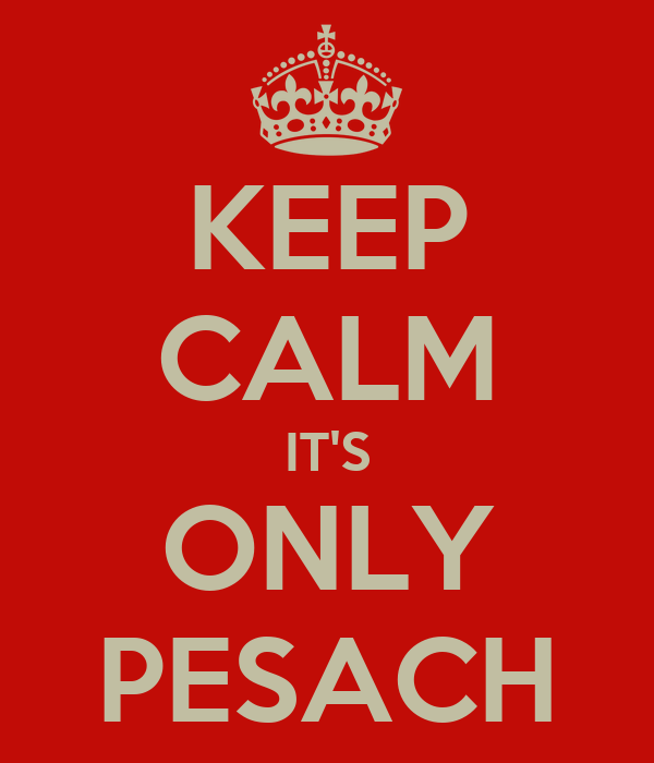 KEEP CALM IT'S ONLY PESACH